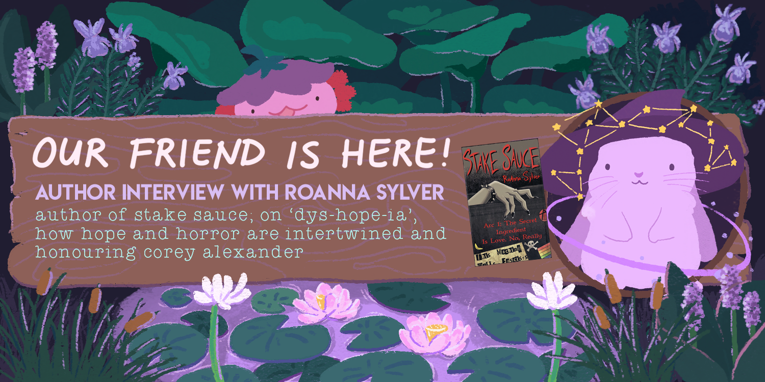 Our Friend is Here: An Author Interview with RoAnna Sylver, Author of Stake Stake - On 'Dys-hope-ia', How Hope and Horror are Intertwined, and Honouring Corey Alexander