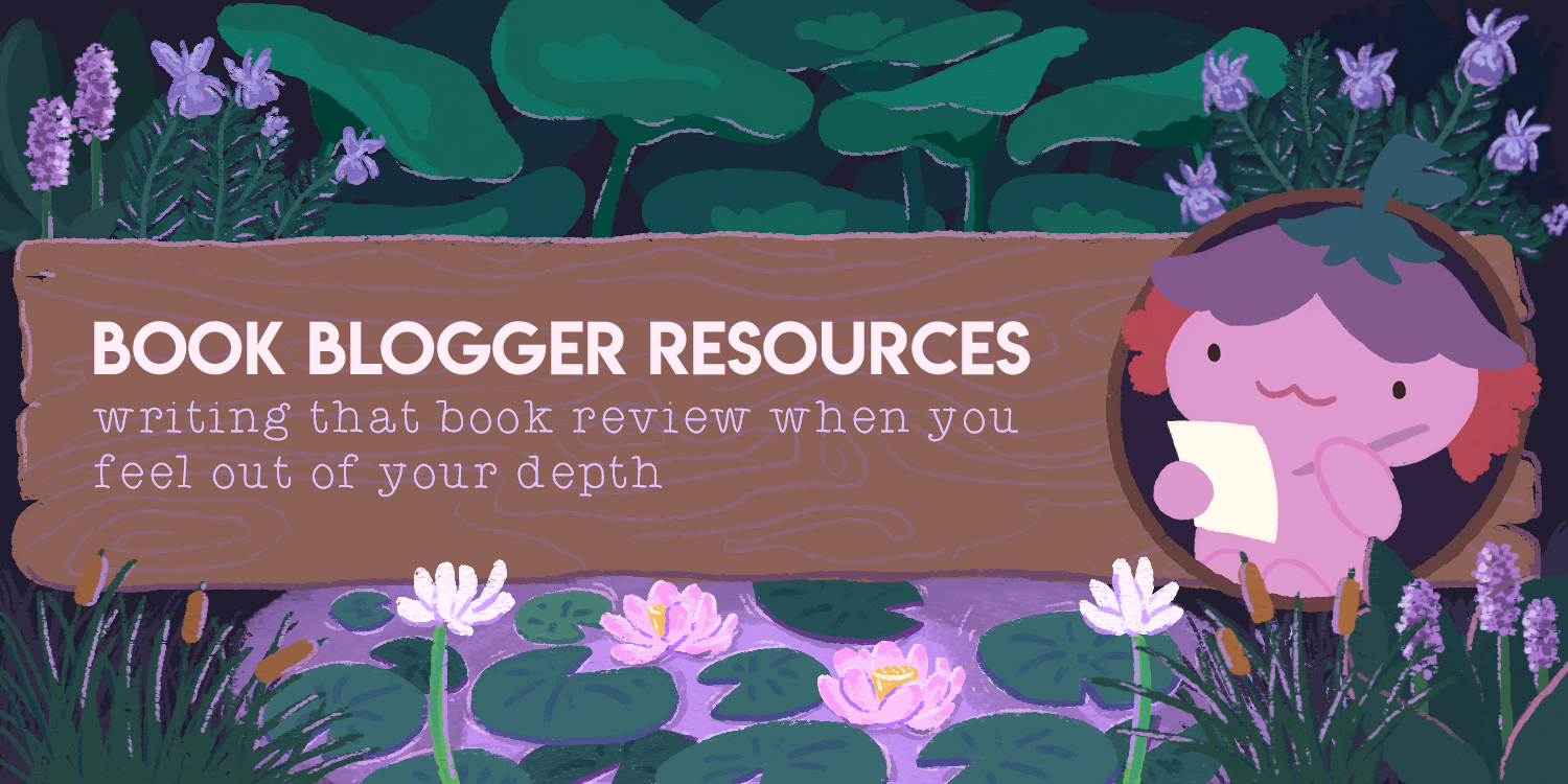 Book Blogger Resources: Writing That Book Review When You Feel Out of Your Depth (and Out of Experience)