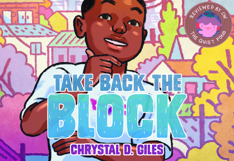 Take Back the Block by Chrystal D. Giles. A badge at the bottom-left that says, 'Reviewed by CW, The Quiet Pond'. In the centre is a image of Xiaolong, the pink axolotl wearing a flower hat, waving at you.