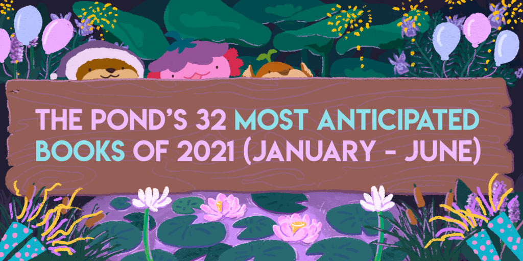 The Pond's 32 Most Anticipated Books of 2021 (January – June)