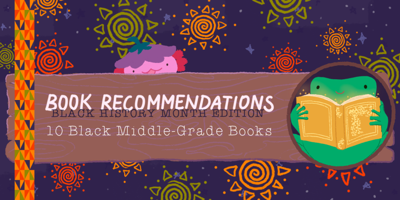 Book Recommendations: Black History Month Edition! 10 Black Middle Grade Books