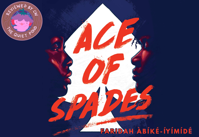 Ace of Spades by Faridah Abike-Iyimide. A badge at the bottom-left that says, 'Reviewed by CW, The Quiet Pond'. In the centre is a image of Xiaolong, the pink axolotl wearing a flower hat, waving at you.
