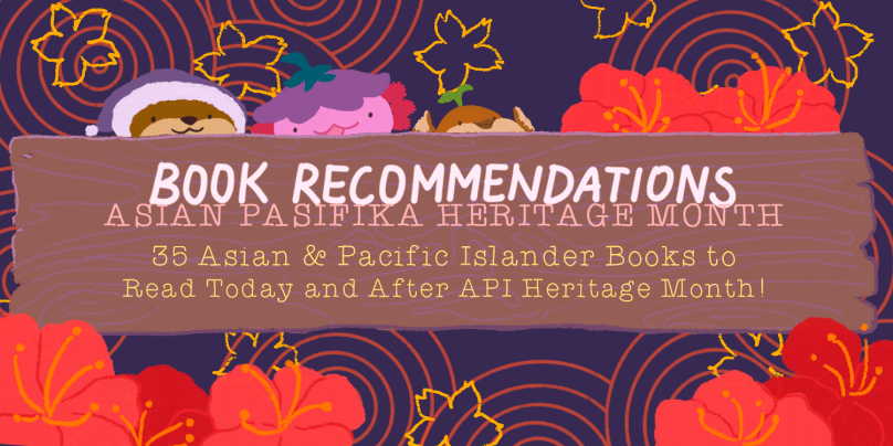 Book Recommendations: Asian Pasifika Heritage Month. 35 Asian and Pacific Islander Books to Read Today and After API Heritage Month