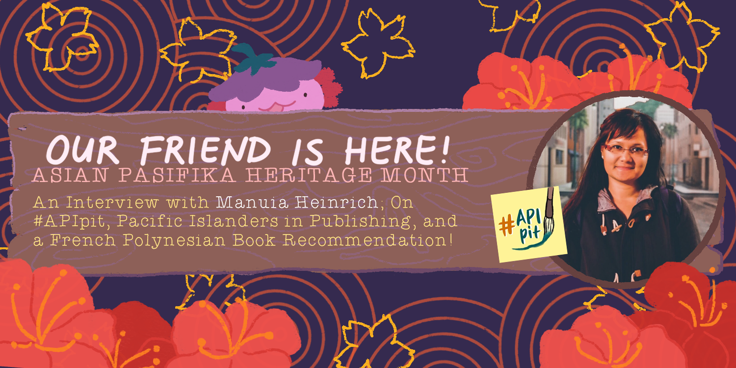 Our Friend is Here! An Interview with Manuia Heinrich; On #APIpit, Pacific Islanders in Publishing, and a French Polynesian Book Recommendation