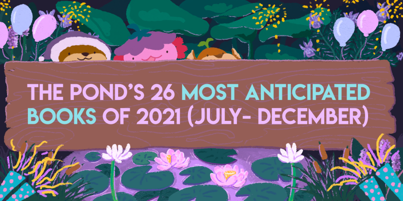 The Pond's 26 most anticipated books of 2021 (july - december)