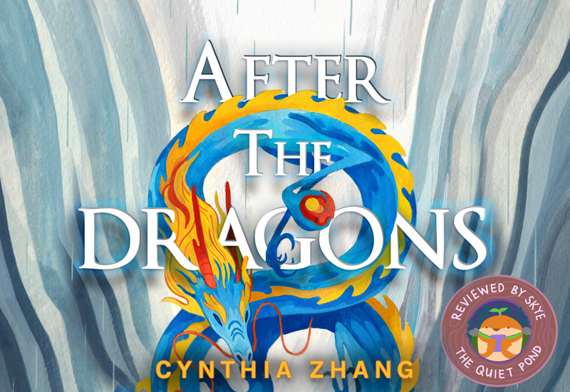 """A banner featuring the cover of After the Dragons by Cynthia Zhang. A blue dragon encircles the title. In the corner is an icon that reads: """"Reviewed by Skye, The Quiet Pond""""."""