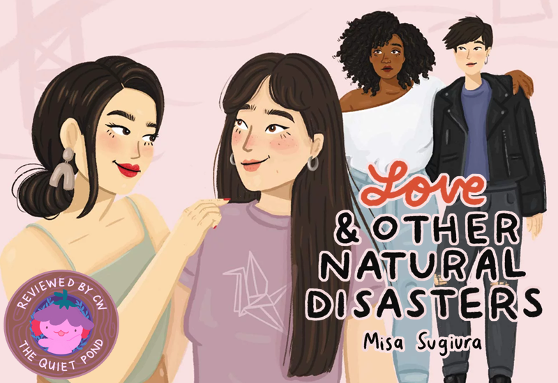 Love and Other Natural Disasters by Misa Suguira. Reviewed by CW, The Quiet Pond.