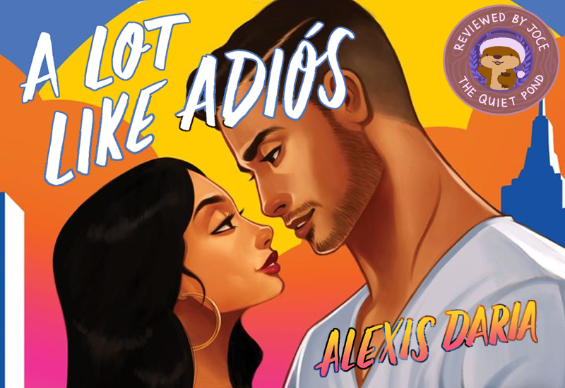 A Lot Like Adios by Alexis Daria. Reviewed by Joce, The Quiet Pond.