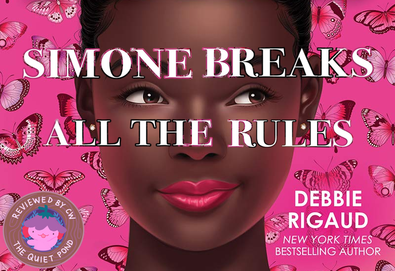 Simone Breaks All the Rules by Debbie Rigaud. Reviewed by CW, The Quiet Pond.